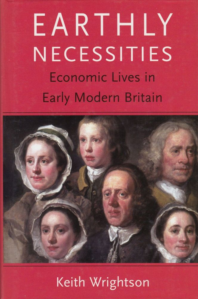Earthly Necessities: Economic Lives in Early Modern Britain. Keith Wrightson.