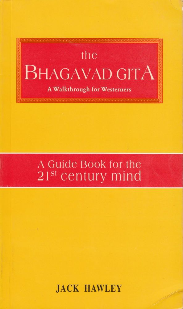 The Bhagavad Gita: A Walkthrough for Westerners. Jack Hawley.
