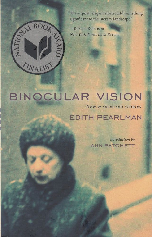 Binocular Vision: New and Selected Stories. Edith Pearlman.
