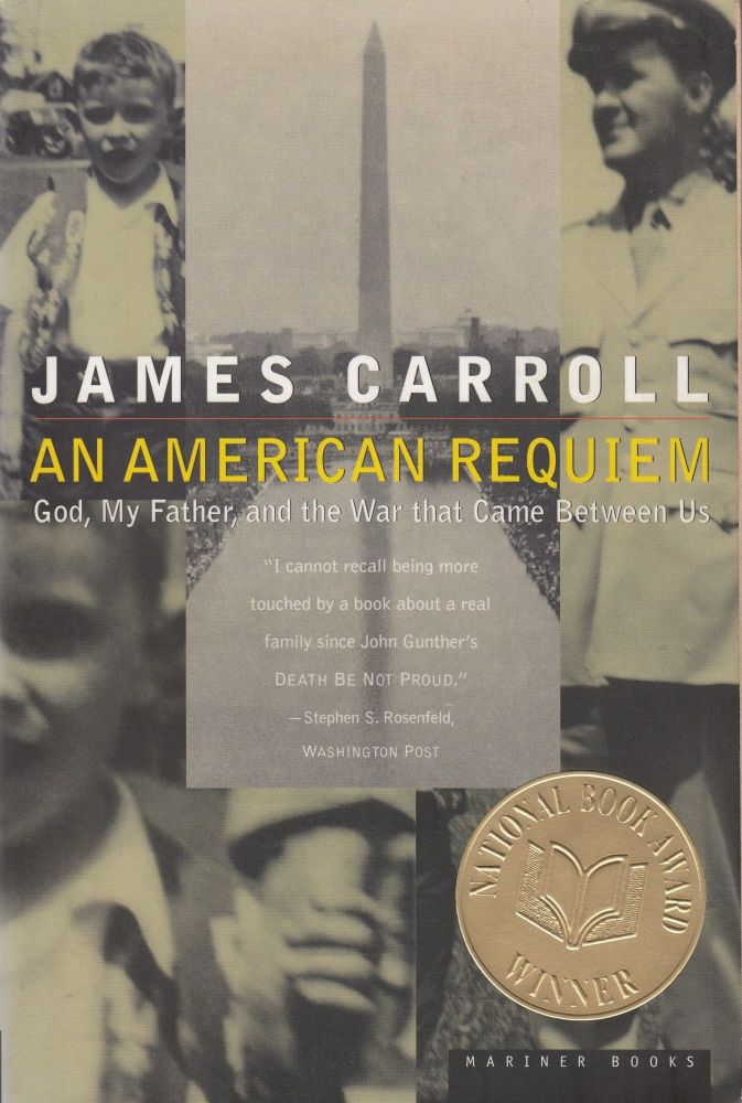 An American Requiem: God, My Father, and the War that Came Between Us. James Carroll.