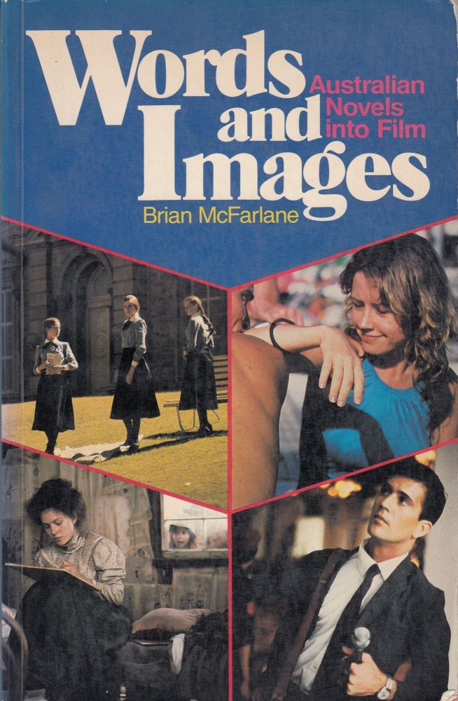Words and Images: Australian Novels into Films. Brian McFarlane.