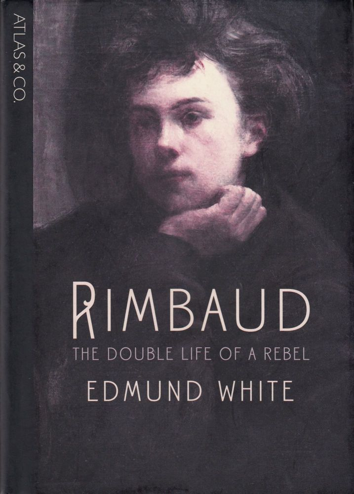 Rimbaud: The Double Life of a Rebel. Edmund White.