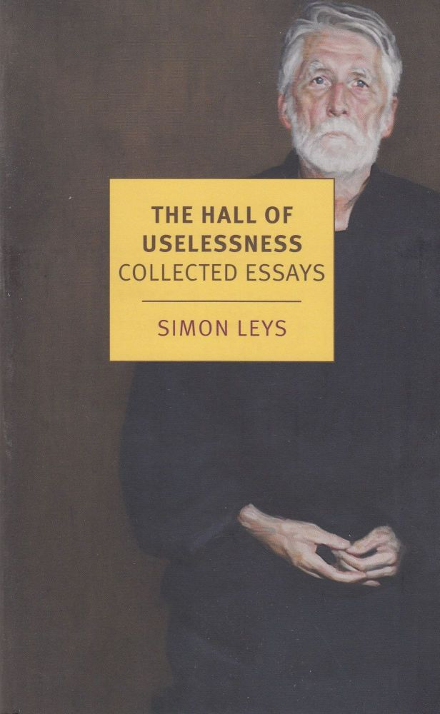 The Hall of Uselessness: Collected Essays. Simon Leys.