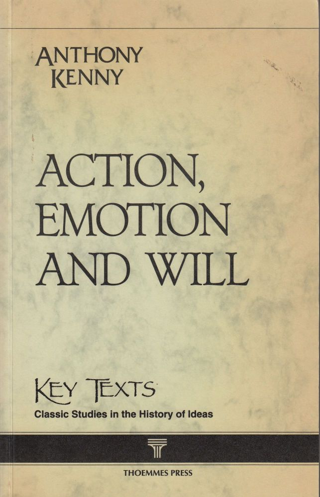Action, Emotion and Will. Anthony Kenny.