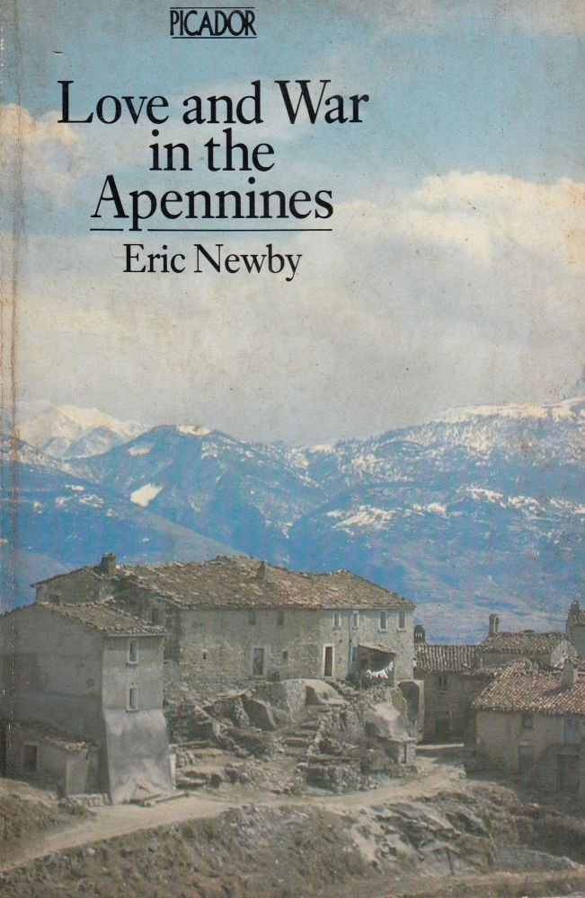 Love and War in the Apennines. Eric Newby.