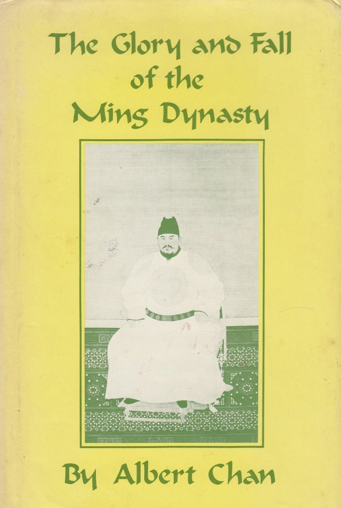 The Glory and Fall of the Ming Dynasty. Albert Chan.