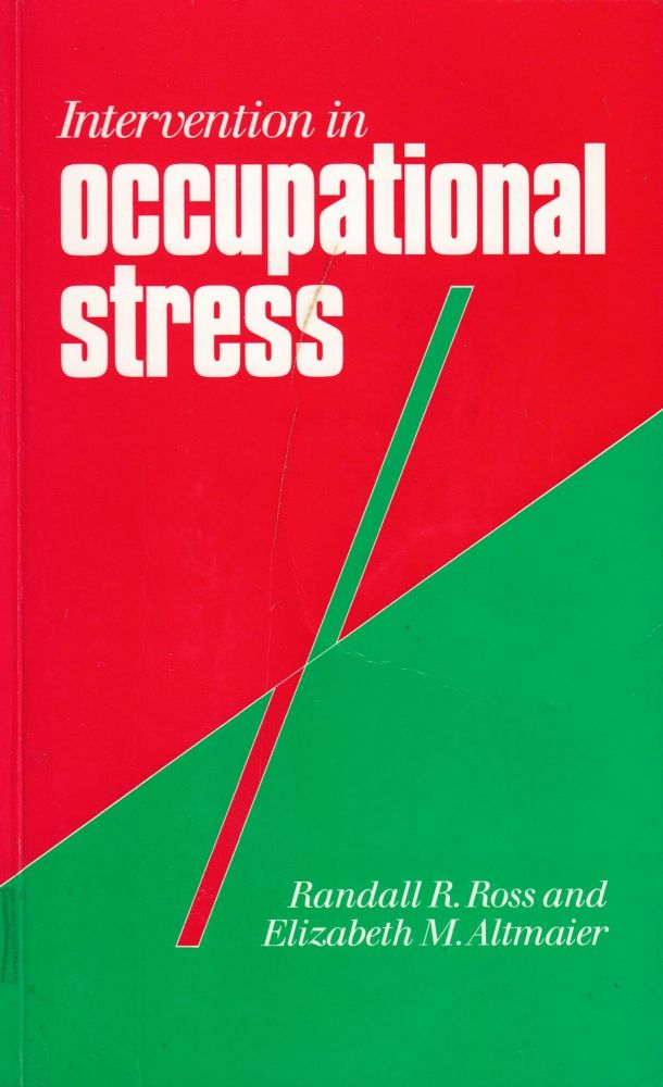 Intervention in Occupational Stress: A Handbook of Counseling for Stress at Work. Elizabeth M. Altmaier Randall R. Ross.