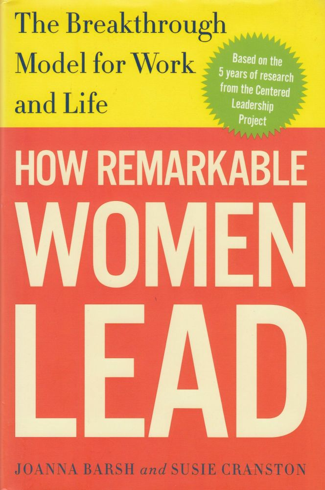 How Remarkable Women Lead: The Breakthrough Model for Work and Life. Susie Cranston Joanna Barsh.