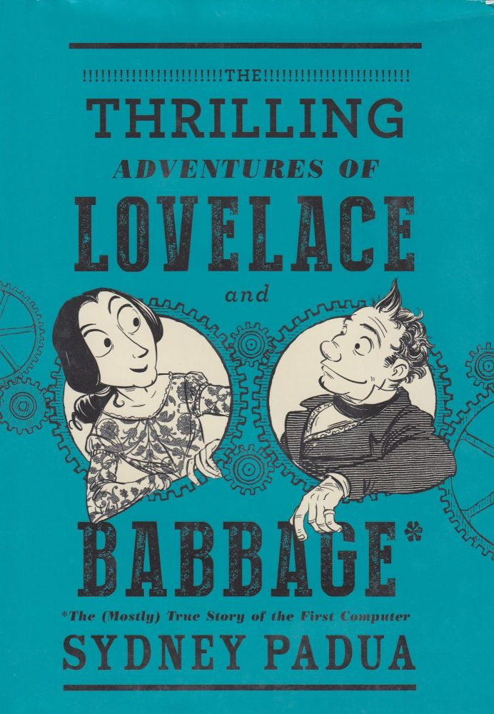 The Thrilling Adventures of Lovelace and Babbage. Sydney Padua.