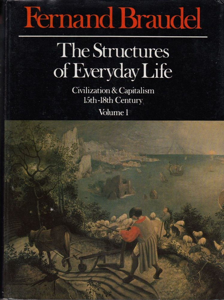 The Structures of Everyday Life: The Limits of the Possible (Civilization & Capitalism: 15th-18th Century, Volume 1). Fernard Braudel.