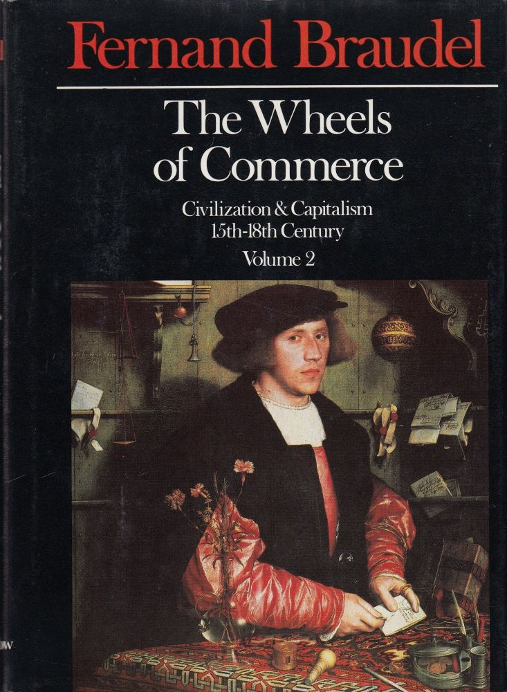 The Wheels of Commerce (Civilization & Capitalism: 15th-18th Century, Volume 2). Fernard Braudel.
