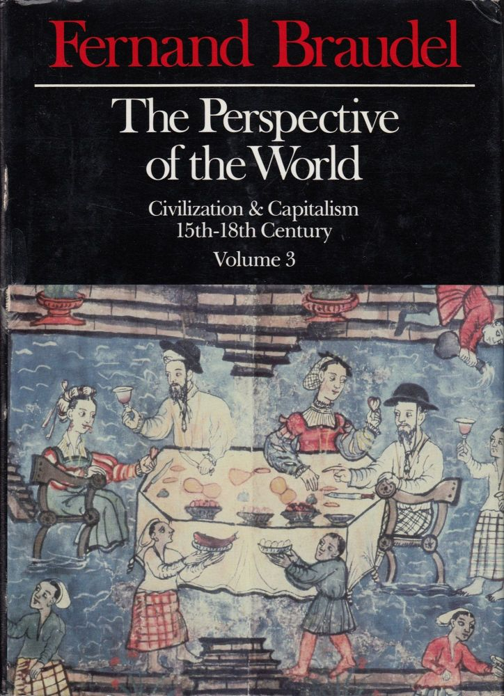 The Perspective of the World (Civilization & Capitalism: 15th-18th Century, Volume 3). Fernard Braudel.