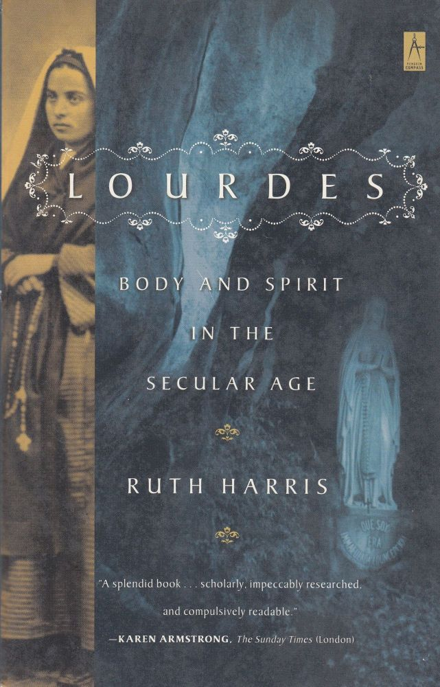Lourdes: Body and Spirit in the Secular Age. Ruth Harris.