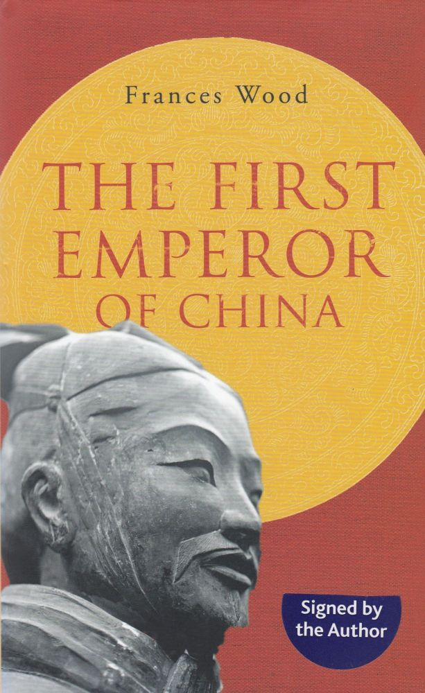 The First Emperor of China. Frances Wood.