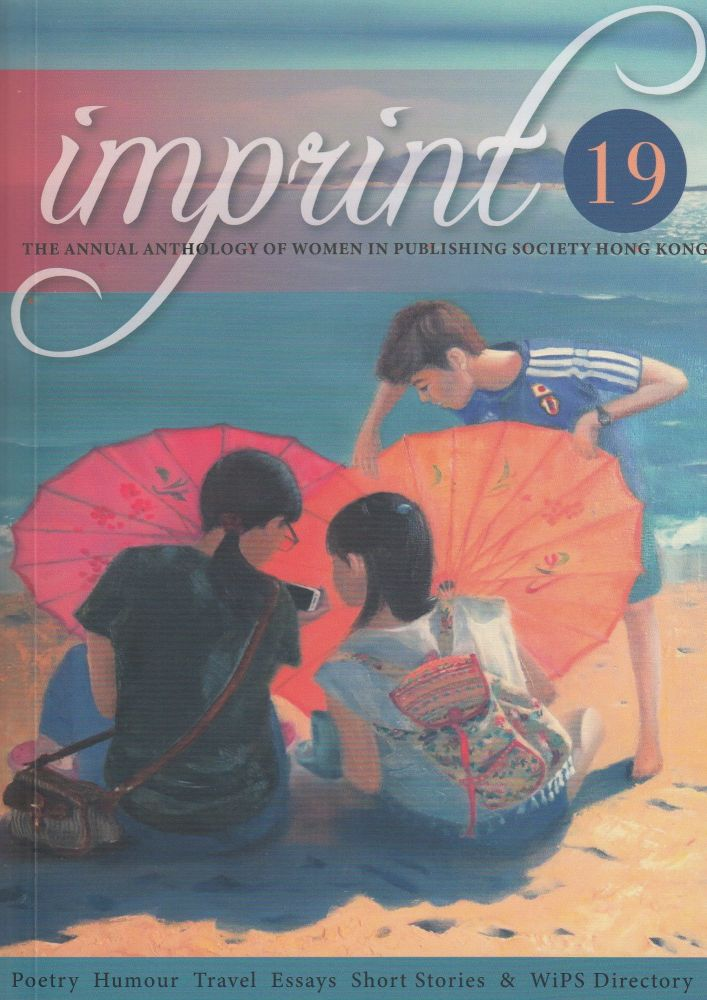 Imprint 19: The Annual Anthology of Women in Publishing Society Hong Kong. Carol Dyer.