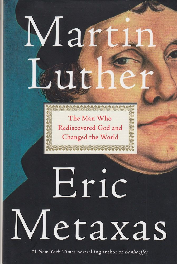 Martin Luther: The Man Who Rediscovered God and Changed the World. Eric Metaxas.