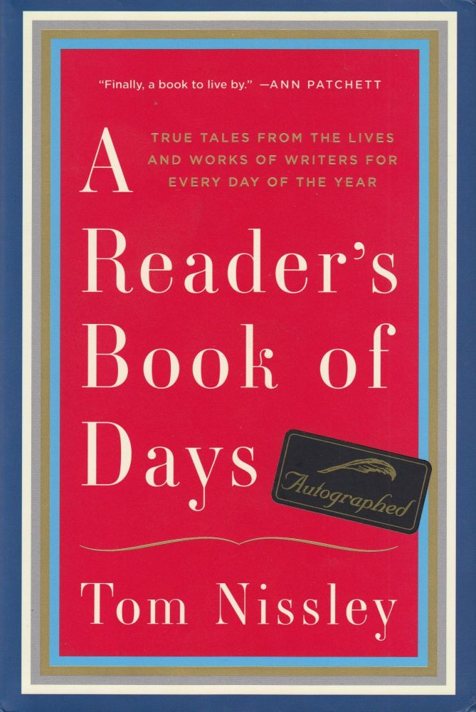 A Reader's Book of Days: True Tales From the Lives and Works of Writers for Every Day of the Year. Tom Nissley.