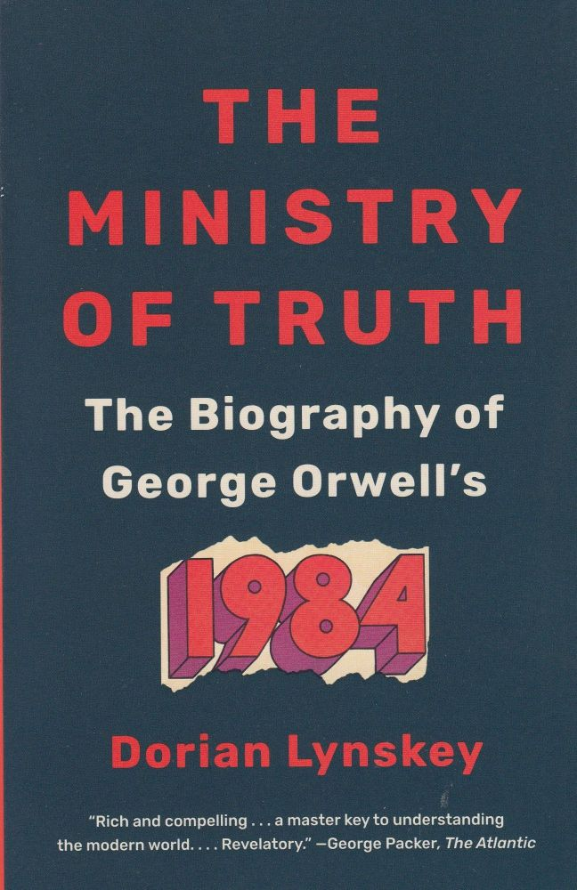The Ministry of Truth: The Biography of George Orwell's 1984. Dorian Lynskey.