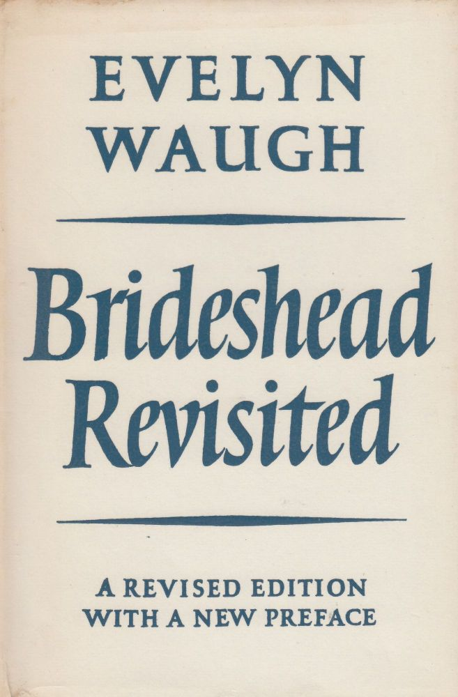 Brideshead Revisited: The Sacred and Profane Memories of Captain Charles Ryder. Evelyn Waugh.