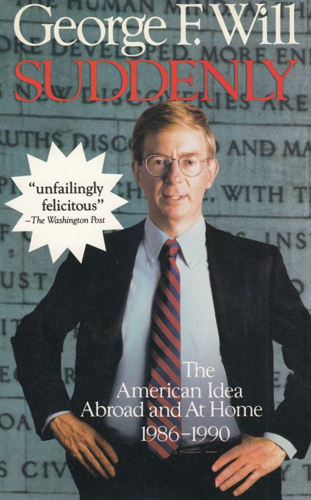 Suddenly: The American Idea Abroad and at Home 1986-1990. George F. Will.