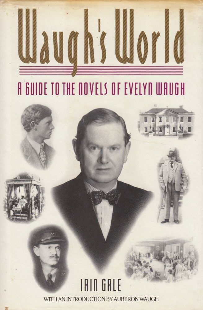 Waugh's World: A Guide to the Novels of Evenlyn Waugh. Iain Gale.