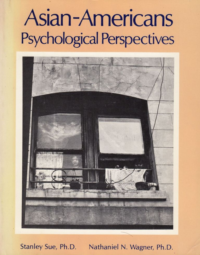 Asian-Americans Psychological Perspectives. Nathaniel N. Wagner Stanley Sue.