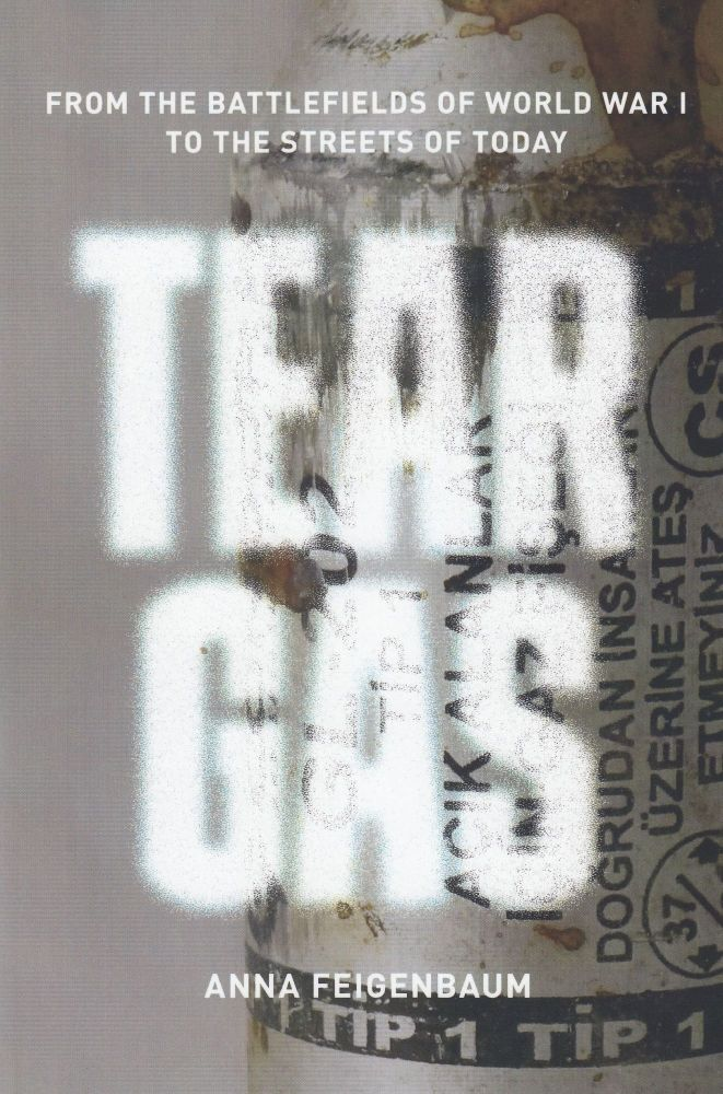Tear Gas: From the Battlefields of World War I to the Streets of Today. Anna Feigenbaum.