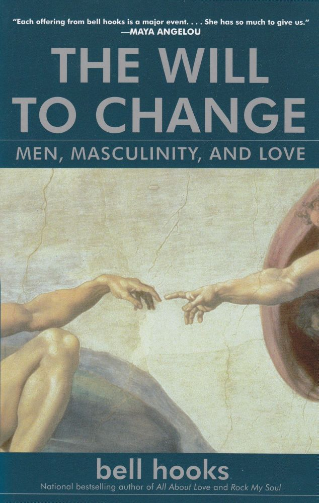 The Will to Change: Men, Masculinity, and Love. Bell Hooks.