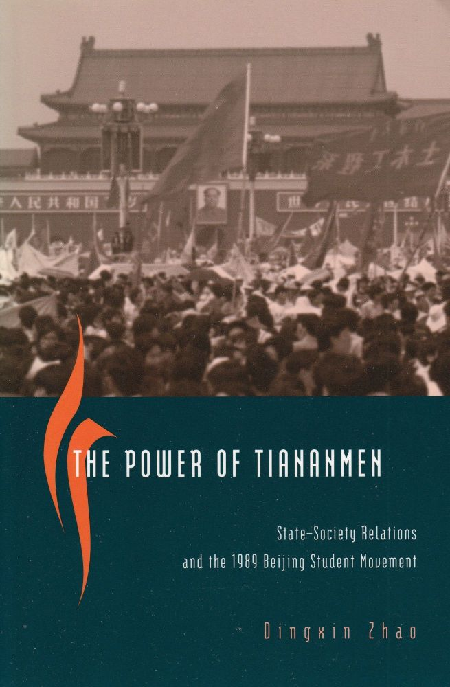 The Power of Tiananmen: State-Society Relations and the 1989 Beijing Student Movement. Dingxin Zhao.