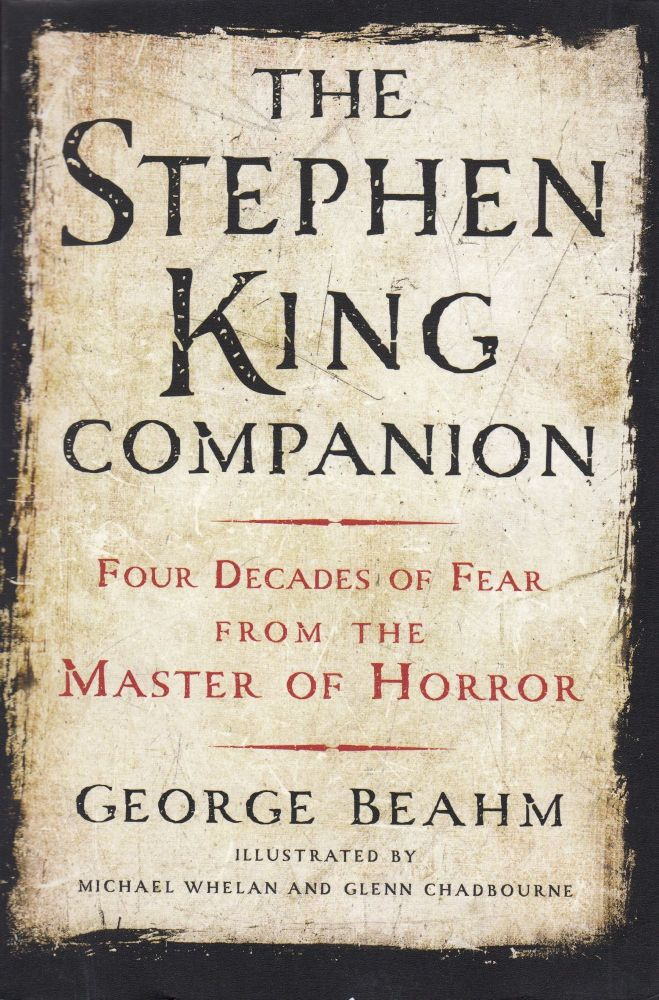 The Stephen King Companion: Four Decades of Fear from the Master of Horror. George Beahm.