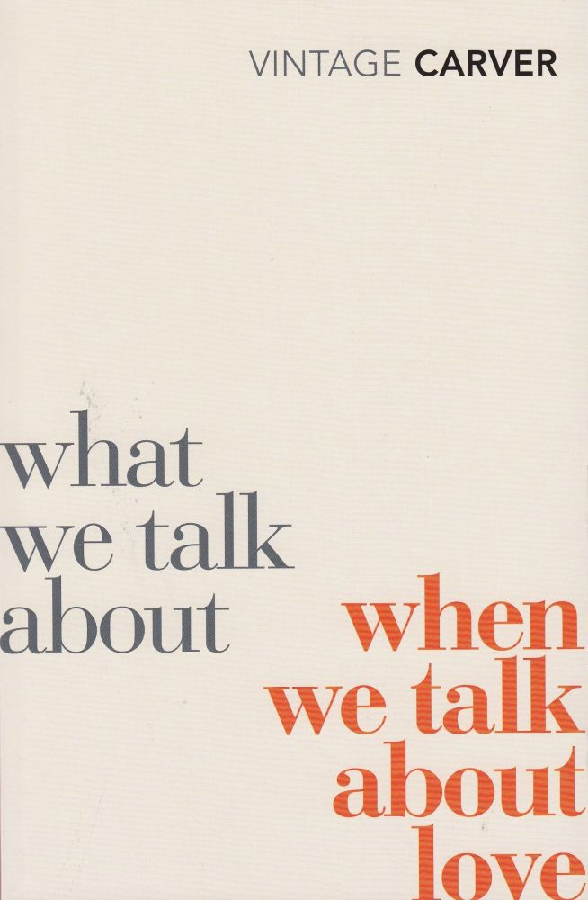 What We Talk About When We Talk About Love. Raymond Carver.