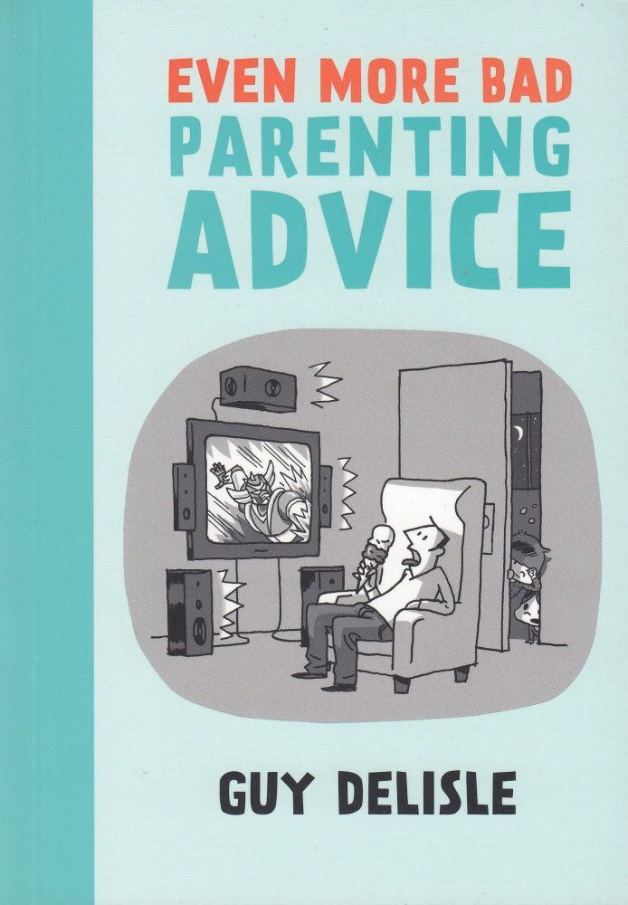Even More Bad Parenting Advice. Guy Delisle.
