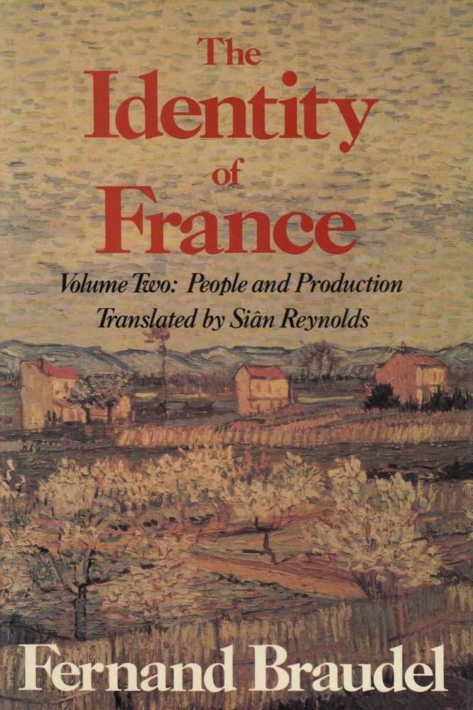 The Identity of France, Volume II: People and Production. Fernand Braudel.
