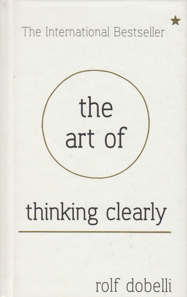 The Art of Thinking Clearly. Rolf Dobelli.