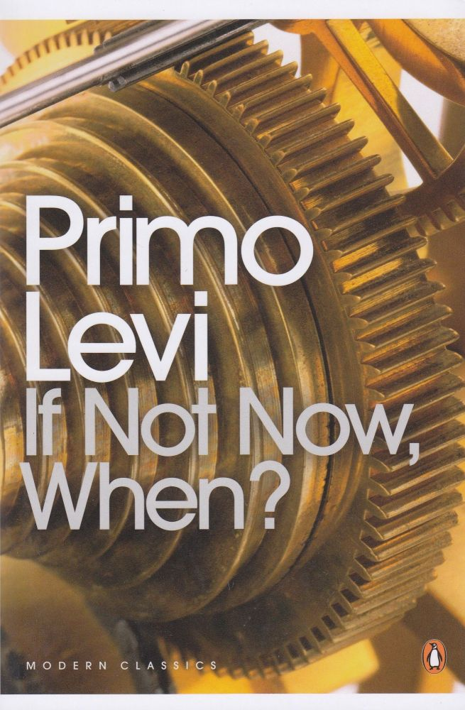 If Not Now, When? Primo Levi.