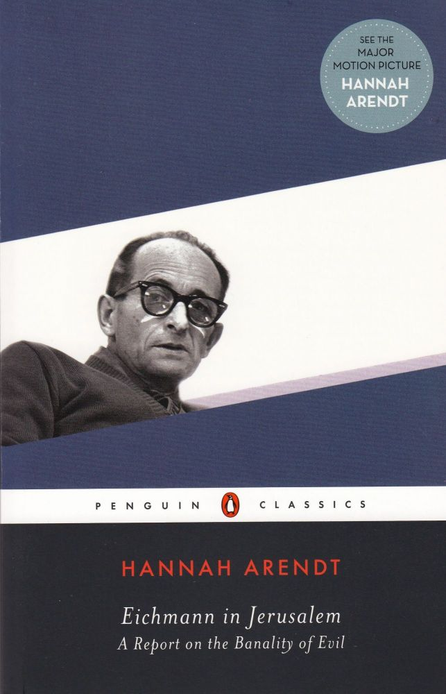 Eichmann in Jerusalem: A Report on the Banality of Evil. Hannah Arendt.