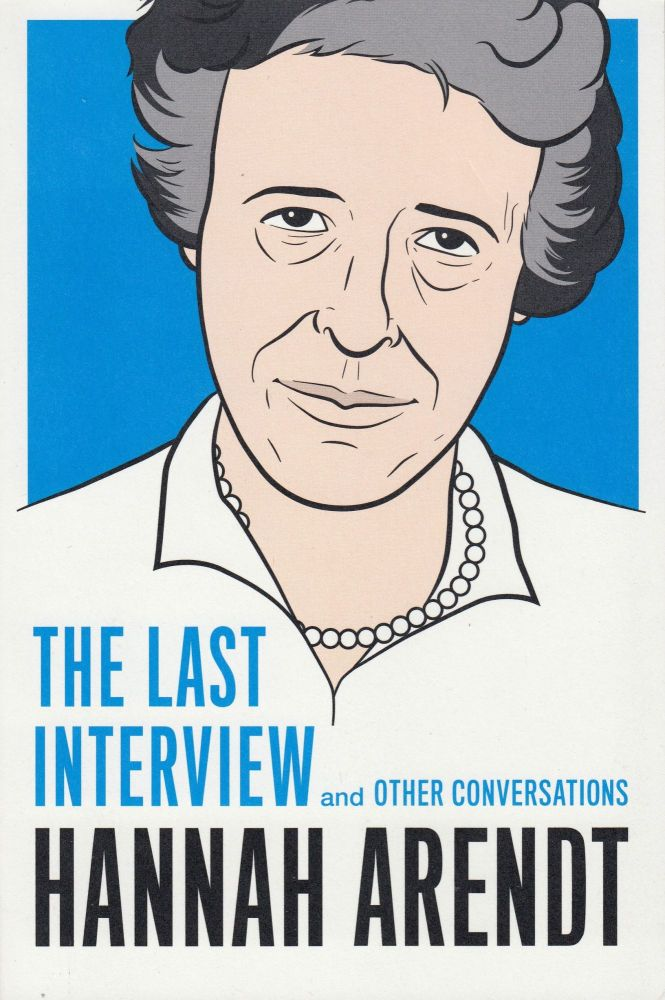 Hannah Arendt: The Last Interview and Other Conversations. Hannah Arendt.