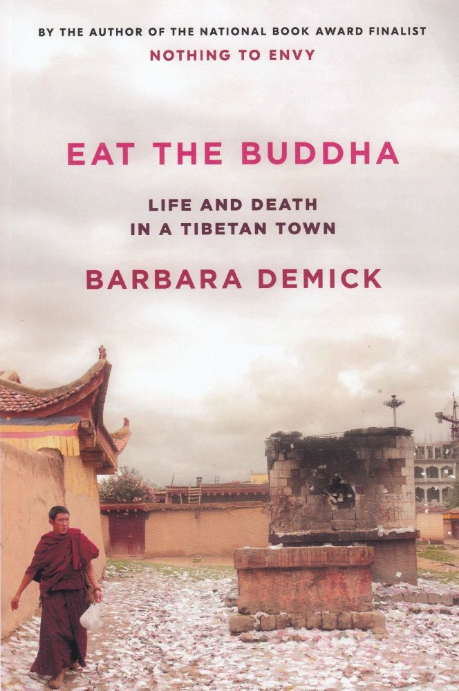 Eat the Buddha: Life and Death in a Tibetan Town. Barbara Demick.