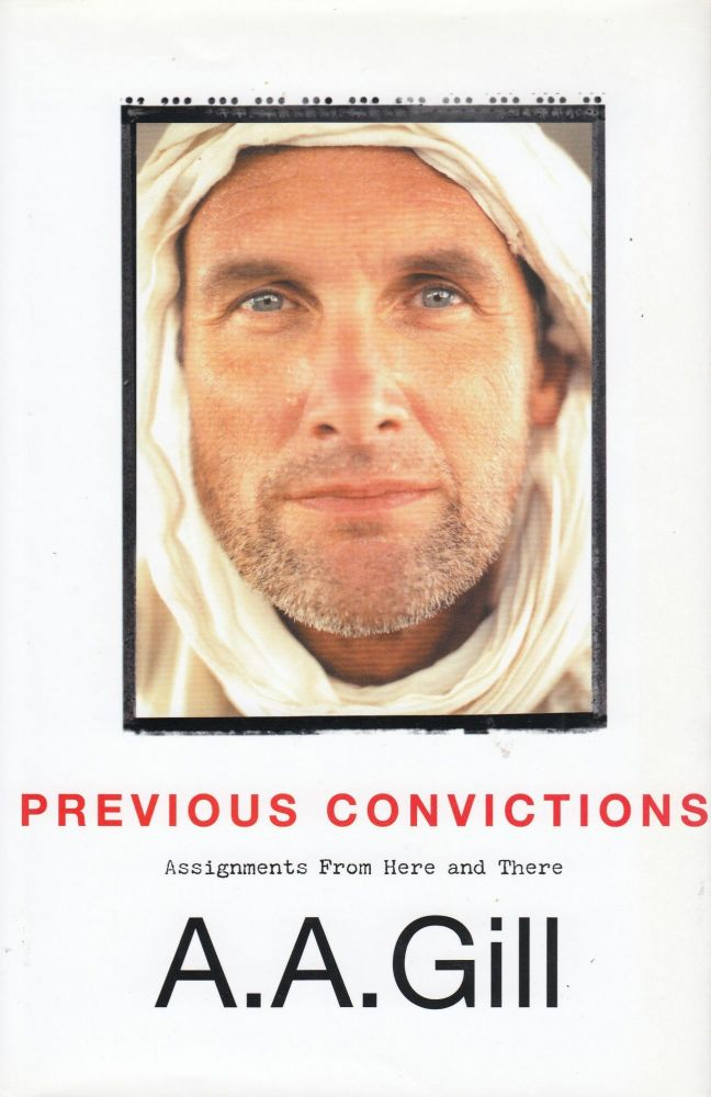Previous Convictions: Assignments From Here and There. A A. Gill.