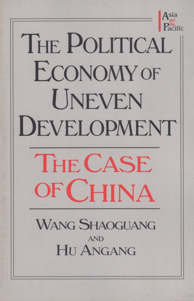 The Political Economy of Uneven Development: The Case of China. Hu Angang Wang Shaoguang.