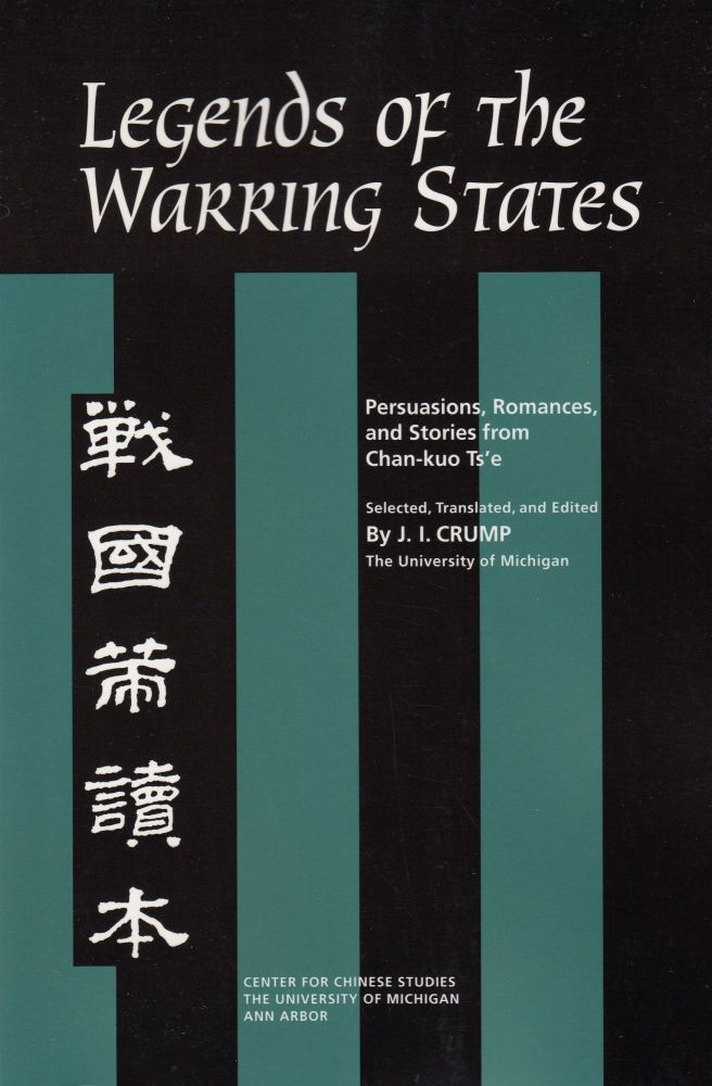 Legends of the Warring States: Persuasions, Romances and Stories from Chan-kuo Ts'e (. J I. Crump.