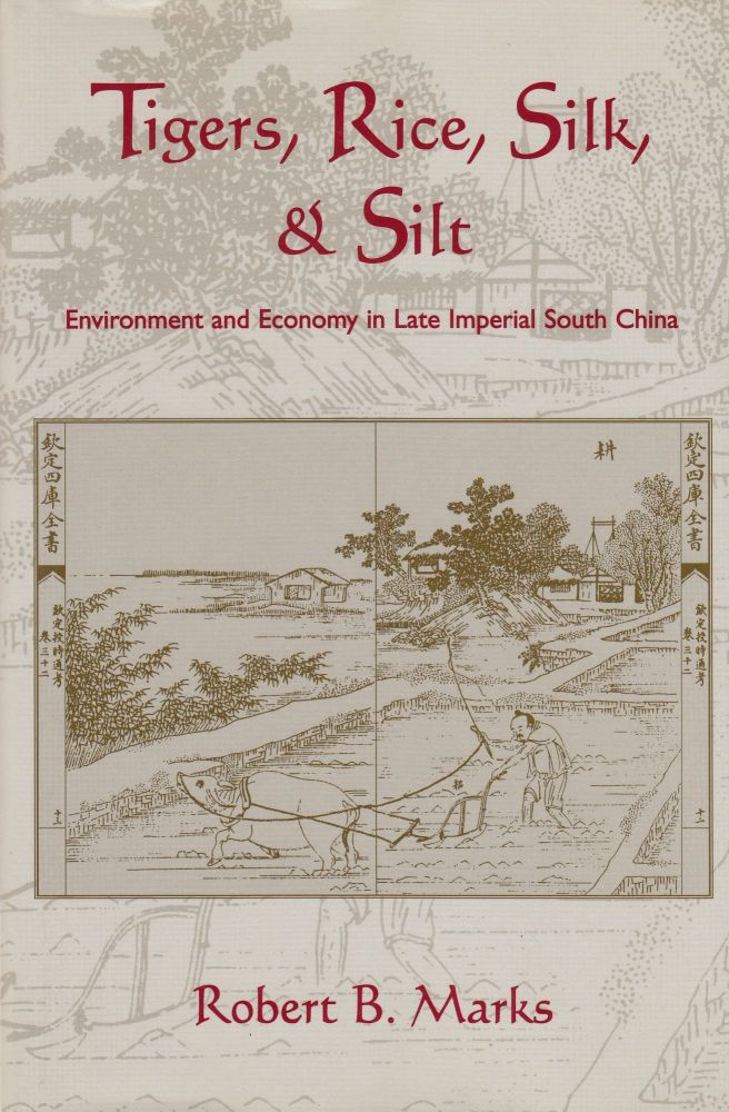Tigers, Rice, Silk, and Silt: Environment and Economy in Late Imperial South China. Robert B. Marks.