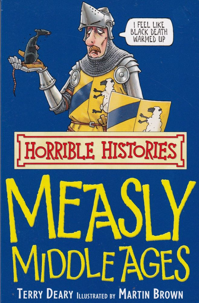 Horrible Histories: Measly Middle Ages. Terry Deary.
