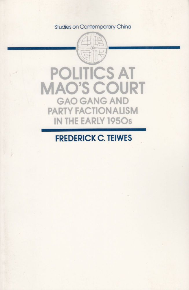 Politics at Mao's Court: Gao Gang and Party Factionalism in the Early 1950s. Frederick C. Teiwes.