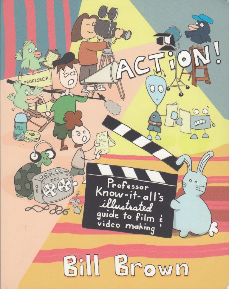 Action!: Professor Know-it-all's Illustrated Guide to Film and Video Making. Bill Brown.