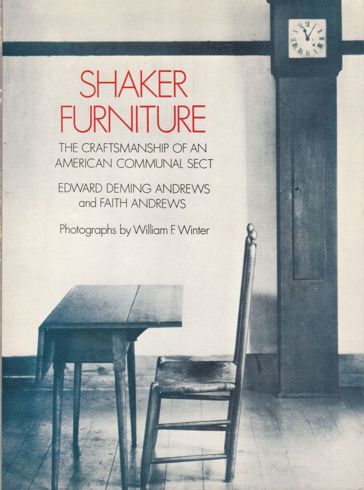 Shaker Furniture: The Craftsmanship of an American Communal Sect. Faith Andrews Edward Deming Andrews.