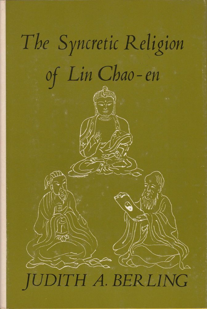 The Syncretic Religion of Lin Chao-en. Judith A. Berling.