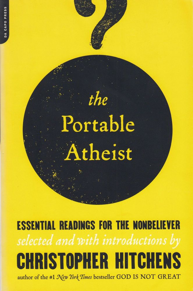 The Portable Atheist: Essential Readings for the Nonbeliever. Christopher Hitchens.