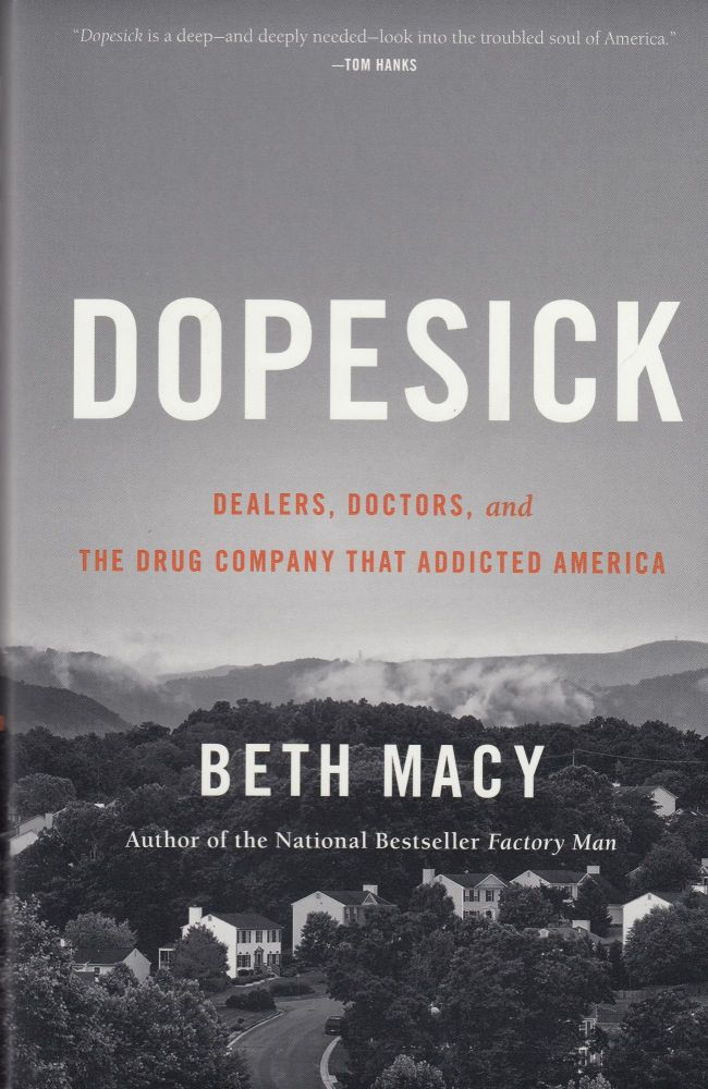 Dopesick: Dealers, Doctors, and The Drug Company That Addicted America. Beth Macy.