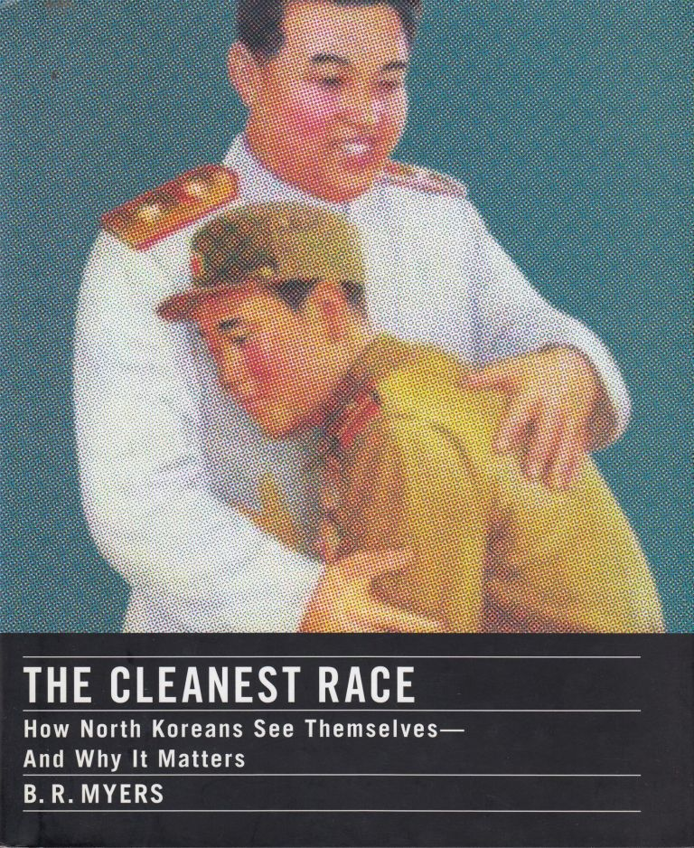 The Cleanest Race: How North Koreans See Themselves - and Why It Matters. Myers B R.